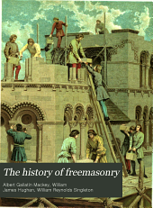 The History of Freemasonry: Its Legends and Traditions, Its Chronological History, Volume 2