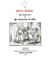 Le morte Arthur. The adventures of sir Launcelot du Lake, [ed. by T. Ponton].