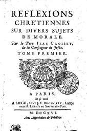 REFLEXIONS CHRE'TIENNES SUR DIVERS SUJETS DE MORALE.: TOME PREMIER, Volume1