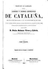 Traduccion al castellano de los usages y demás derechos de Cataluna: que no están derogados ó no son notoriamente inutiles, con indicacion del contenido de estos y de las disposiciones por las que han venido á serlo, Volúmenes 3-4