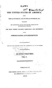 Laws of the United States of America, from the 4th of March, 1789, to the 4th of March, 1815: including the Constitution of the United States, the old Act of Confederation, treaties, and many other valuable ordinances and documents, with copious notes and references, Volume 5