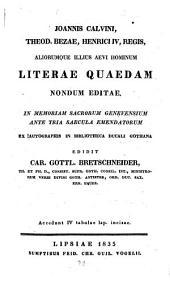 Joannis Calvini, Theod. Bezae, Henrici IV. Regis, aliorumque illius aevi hominum Literae quaedam nondum editae: Accesunt IV tabulae lap. incisae