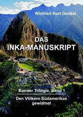 DAS INKA-MANUSKRIPT: Bonner Trilogie, Band 1 - Den Völkern Südamerikas gewidmet