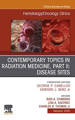 Contemporary Topics in Radiation Medicine  Pt II  Disease Sites   An Issue of Hematology Oncology Clinics of North America E Book