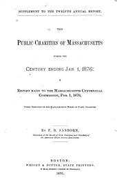 The Public Charities of Massachusetts During the Century Ending Jan. 1, 1876: A Report Made to the Massachusetts Centennial Commission, Feb. 1, 1876, Under Direction of the Massachusetts Board of State Charities