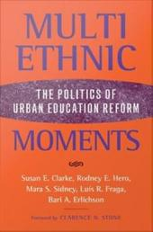 Multiethnic Moments: The Politics of Urban Education Reform