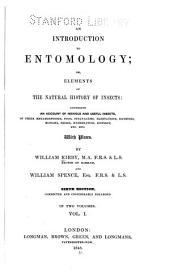 An Introduction to Entomology: Or, Elements of the Natural History of Insects : Comprisng an Account of Noxious and Useful Insects, of Their Metamorphoses, Food, Strategems, Habitations, Societies, Motions, Noises, Hybernation, Instinct, Etc. Etc, Volume 1
