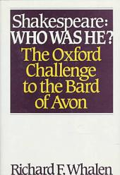 Shakespeare--who was He?: The Oxford Challenge to the Bard of Avon