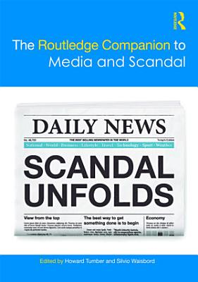 The Routledge Companion to Media and Scandal