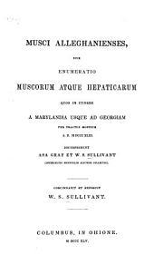 Musci Alleghaniensis, sive, Enumeratio muscorum atgue hepaticarum: quos in itinere a Marylandia usque ad Georgiam per tractus montium A.D. M DCCC XLIII