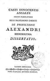 Casti Innocentis Ansaldi ordinis praedicatorum ... De profectione Alexandri Hierosolyma dissertatio