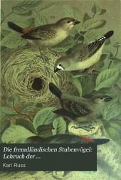 Die fremdländischen Stubenvögel: Lehruch der Stubenvogelpflege-Abrichtung und-Zucht