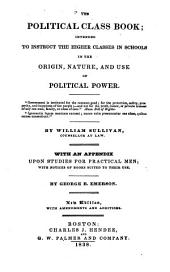 The Political Class Book: Intended to Instruct the Higher Classes in Schools in the Origin, Nature, and Use of Political Power