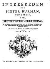 Intreêreden van Pieter Burman, den jongen, over de poëtische verrukking: ... uitgesproken te Amsteldam, den X. der herfstmaend' des jaers MDCCXLII, by het plechtig aenvaerden van het gewone hoogleeraerschap der historyen, welsprekendheit en talen