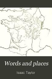 Words and Places: Or, Etymological Illustrations of History, Ethnology, and Geography