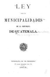 Ley para las municipalidades de la republica de Guatemala