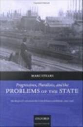 Progressives, Pluralists, and the Problems of the State : Ideologies of Reform in the United States and Britain, 1909-1926: Ideologies of Reform in the United States and Britain, 1909-1926
