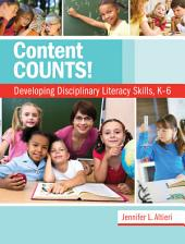 Content Counts!: Developing Disciplinary Literacy Skills, K–6