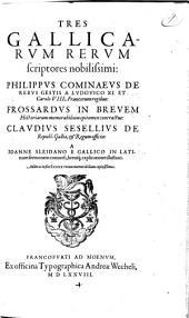 Tres Gallicarvm rervm scriptores nobilissimi: Philippvs Cominaevs ... Frossardvs ... Clavdius Sesellivs ...