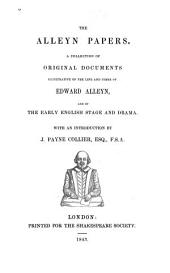 The Alleyn Papers: A Collection of Original Documents Illustrative of the Life and Times of Edward Alleyn, and of the Early English Stage and Drama
