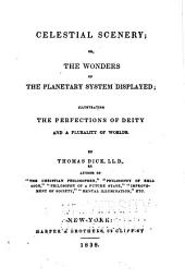 Celestial scenery: or, The wonders of the planetary system displayed; illustrating the perfections of the deity and a plurality of worlds