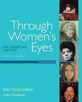 Through Women's Eyes, Combined: An American History with Documents, Edition 4