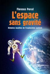 L'espace sans gravité: Histoires insolite de l'exploration spaciale