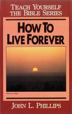 How to Live Forever  Teach Yourself the Bible Series PDF