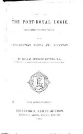 The Port Royal Logic, translated from the French; with introduction, notes, and appendix, by T. S. Baynes ... Second edition, enlarged