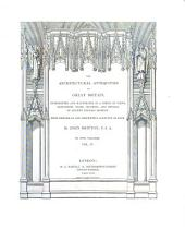 The Architectural Antiquities of Great Britain Represented and Illustrated in a Series of Views, Elevations, Plans, Sections and Details of Ancient English Edifices: With Historical and Descriptive Accounts of Each : in Five Volumes, Volume 4