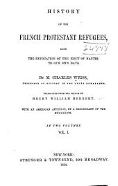 History of the French Protestant Refugees, from the Revocation of the Edict of Nantes to Our Own Days: Volume 1