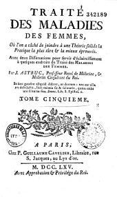 Traité des maladies des femmes... avec un catalogue chronologique des médecins qui ont écrit sur ces maladies par J. Astruc,...