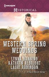 Western Spring Weddings: The City Girl and the Rancher\His Springtime Bride\When a Cowboy Says I Do