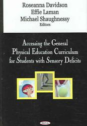 Accessing The General Physical Education Curriculum For Students With Sensory Deficits Book PDF