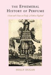 The Ephemeral History of Perfume: Scent and Sense in Early Modern England