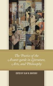 The Poetics of the Avant garde in Literature  Arts  and Philosophy PDF