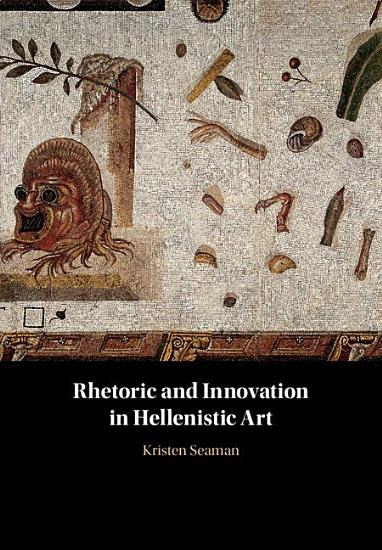 Rhetoric and Innovation in Hellenistic Art PDF