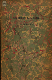 Seven Log-books Concerning the Arctic Voyages of Captain William Scoresby, Senior, of Whitby, England: Issued in Facsimile by the Explorers Club of New York, with Reproductions in Color of Portraits in Oils of Captain William Scoresby, Senior, and of Captain William Scoresby, Junior ...