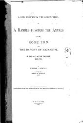 A Red Rose from the Olden Time: Or, A Ramble Through the Annals of the Rose Inn of the Barony of Nazareth, in the Days of the Province, 1752-1772