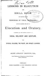 Lessons in Elocution & Drill Book for Practise of the Principles of Vocal Physiology ...