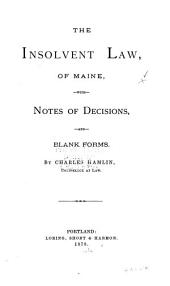 The Insolvent Law of Maine: With Notes of Decisions and Blank Forms