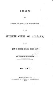 Report of Cases Argued and Determined in the Supreme Court of Alabama: Volume 30