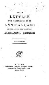 Opere del commendatore Annibal Caro: Lettere ... distribuite ne'loro varj argonemti, colla vita dell' autore scritta da Anton Federigo Seghezzi