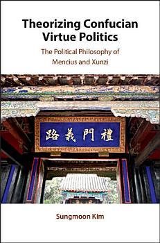 Theorizing Confucian Virtue Politics PDF