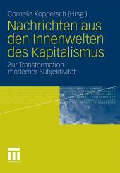 Nachrichten aus den Innenwelten des Kapitalismus: Zur Transformation moderner Subjektivität