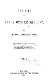 The life of Percy Bysshe Shelley: Volume 1