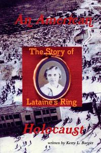 An American Holocaust  The Story of Lataine s Ring Book