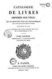 Catalogue de livres imprimés sur vélin, qui se trouvent dans des bibliothèques tant publiques que particulières, pour servir de suite au Catalogue des livres imprimés sur vélin de la Bibliothèque du Roi
