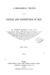 A Philosophical Treatise on the Nature and Constitution of Man: Volume 1
