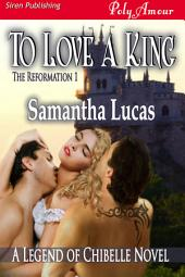 To Love a King [The Reformation 1]